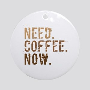 Need. Coffee. Now. Ornament (Round)