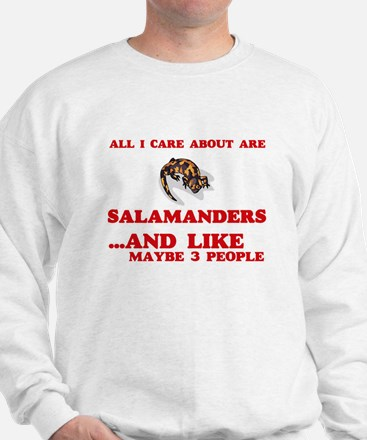 All I care about are Salamanders Sweatshirt