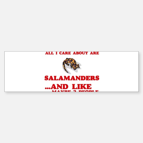 All I care about are Salamanders Bumper Bumper Bumper Sticker