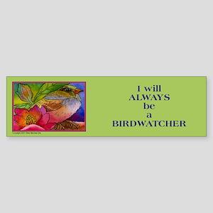 """I will always be a Birdwatcher"" Bumper Sticker"
