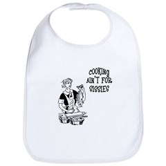 Cooking Ain't For Sissies Bib