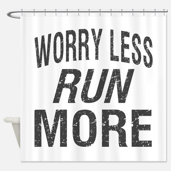 Worry Less, Run More Shower Curtain