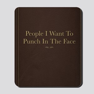 People I Want To Punch In The Face Mousepad