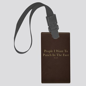 People I Want To Punch In The Fa Large Luggage Tag