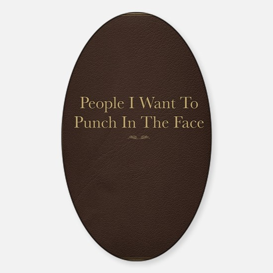 People I Want To Punch In The Face Sticker (Oval)
