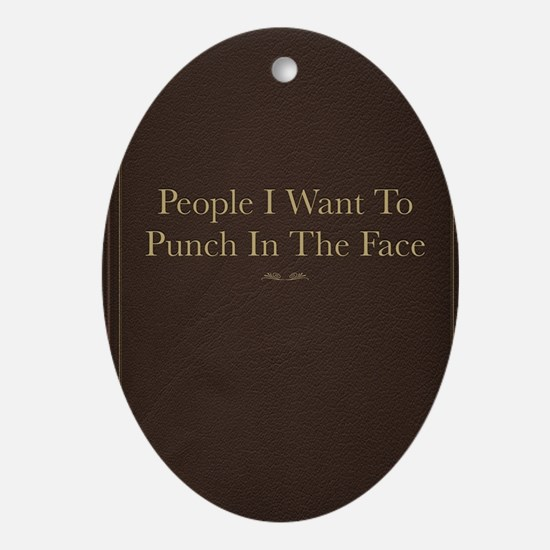 People I Want To Punch In The Face Oval Ornament