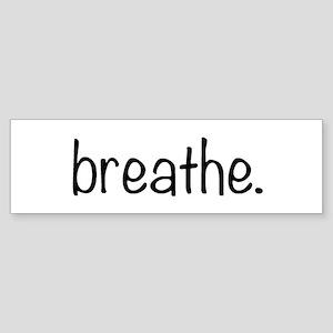 breathe. Bumper Sticker