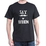 Say When Dark T-Shirt