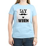 Say When Women's Light T-Shirt