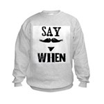 Say When Kids Sweatshirt