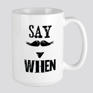 Say When Large Mug