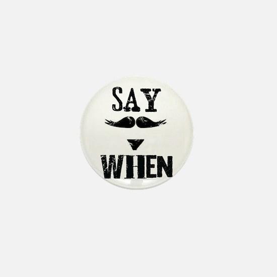 Say When Mini Button