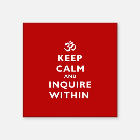 Keep Calm and Inquire Within Sticker