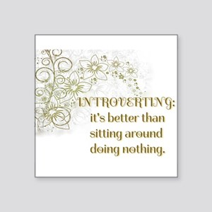 Introverting: its better than doing nothing Sticke
