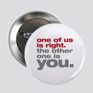 "One Of Us Is Right 2.25"" Button"
