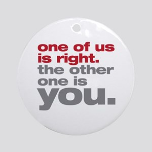 One Of Us Is Right Ornament (Round)