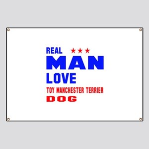 Real Man Love Toy Manchester Terrier Dog Banner
