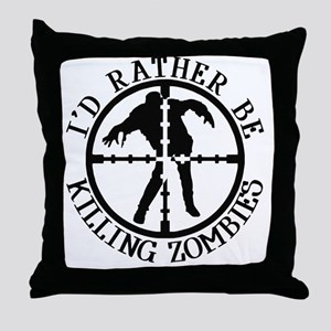 I'd Rather Be Killing Zombies Throw Pillow