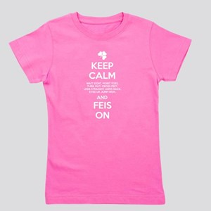 KEEP CALM FEIS ON Girl's Tee