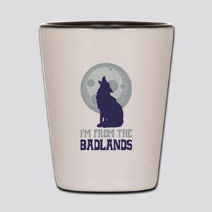 IM FROM THE BADLANDS Shot Glass