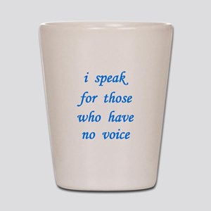 i speak for those... Shot Glass