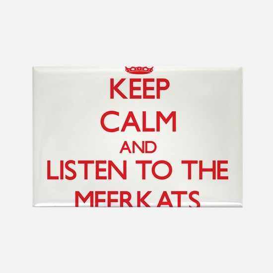 Keep calm and listen to the Meerkats Magnets