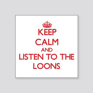 Keep calm and listen to the Loons Sticker