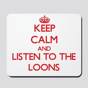 Keep calm and listen to the Loons Mousepad