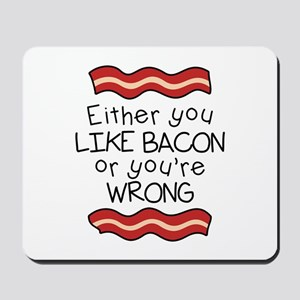 Like Bacon or Youre Wrong Mousepad