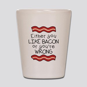 Like Bacon or Youre Wrong Shot Glass