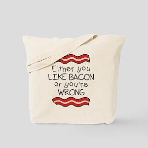 Like Bacon or Youre Wrong Tote Bag