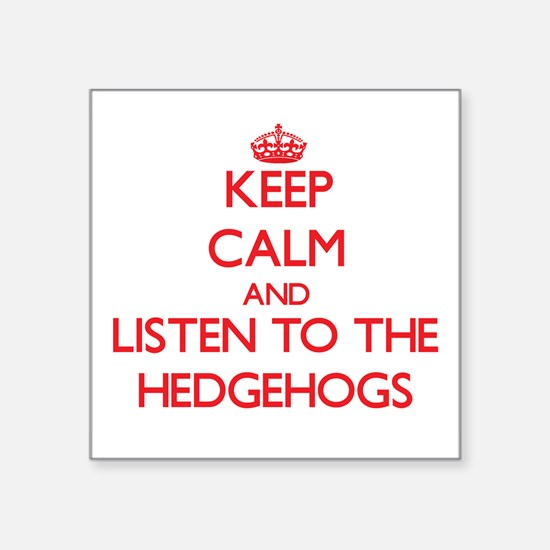 Keep calm and listen to the Hedgehogs Sticker