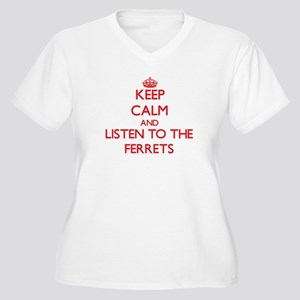 Keep calm and listen to the Ferrets Plus Size T-Sh
