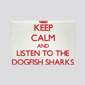 Keep calm and listen to the Dogfish Sharks Magnets