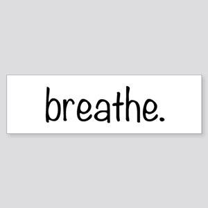 breathe. Bumper Sticker
