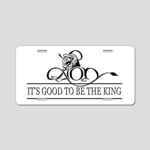 It's Good To Be The King Aluminum License Plate