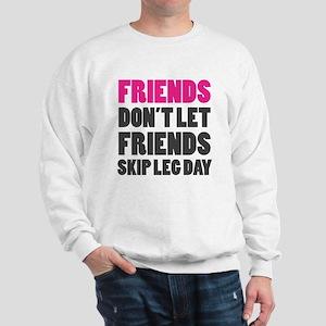 Friends Dont Let Friends Skip Leg Day Sweatshirt
