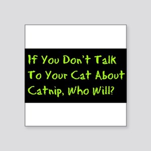 If You Dont Talk To Your Cat About Catnip, Who Wil