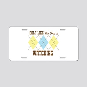 Golf Like No Ones Watching Aluminum License Plate