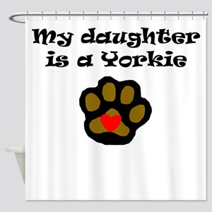 My Daughter Is A Yorkie Shower Curtain