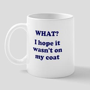 What? I hope... Mug