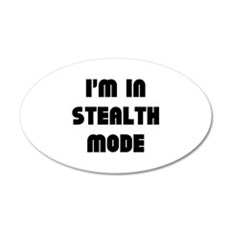I'm In Stealth Mode 22x14 Oval Wall Peel