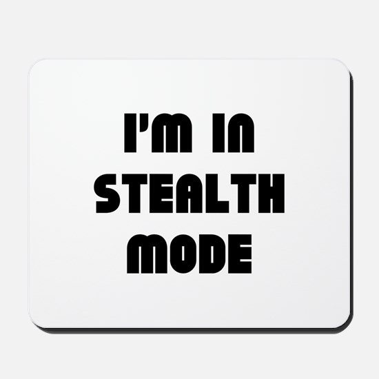 I'm In Stealth Mode Mousepad