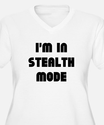 I'm In Stealth Mode T-Shirt