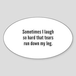Sometimes I Laugh So Hard Sticker (Oval)