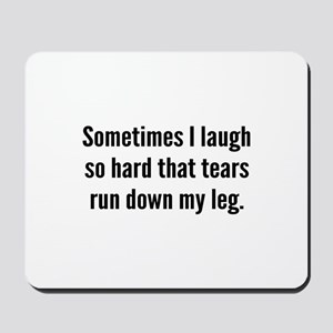 Sometimes I Laugh So Hard Mousepad