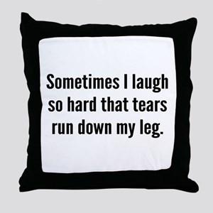 Sometimes I Laugh So Hard Throw Pillow