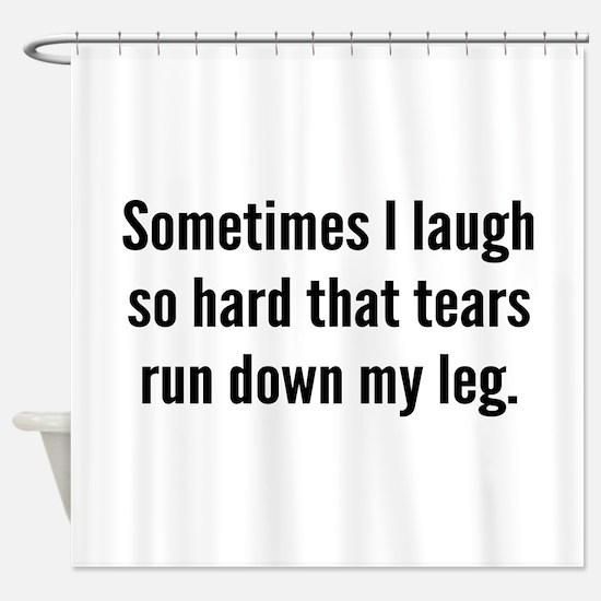 Sometimes I Laugh So Hard Shower Curtain