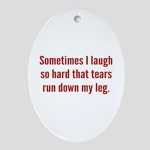 Sometimes I Laugh So Hard Ornament (Oval)