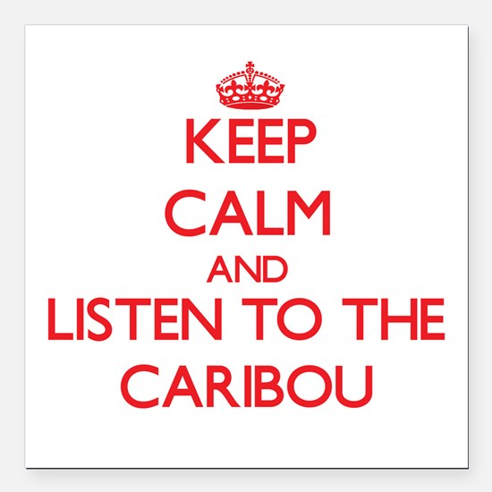 Keep calm and listen to the Caribou Square Car Mag